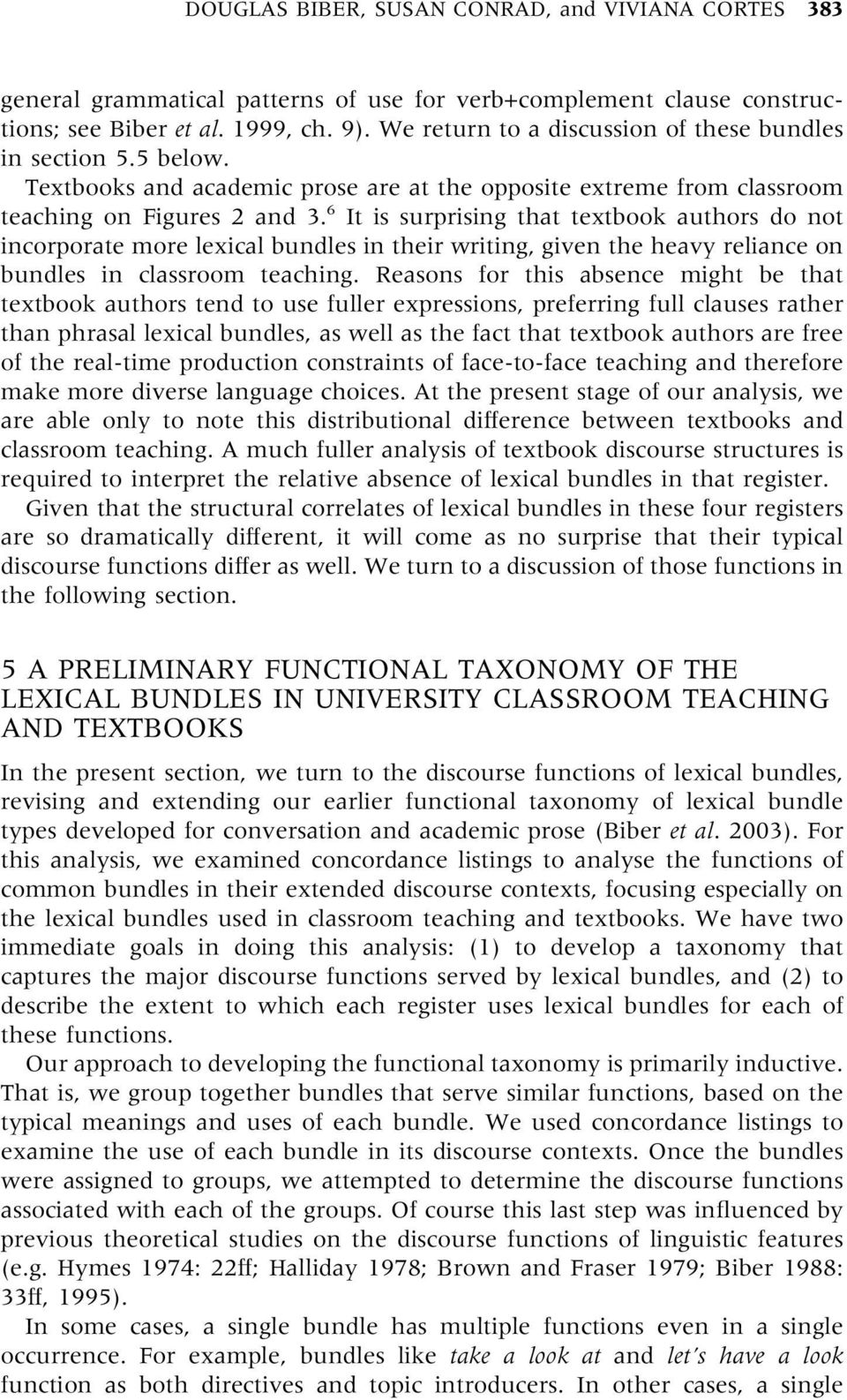 6 It is surprising that textbook authors do not incorporate more lexical bundles in their writing, given the heavy reliance on bundles in classroom teaching.