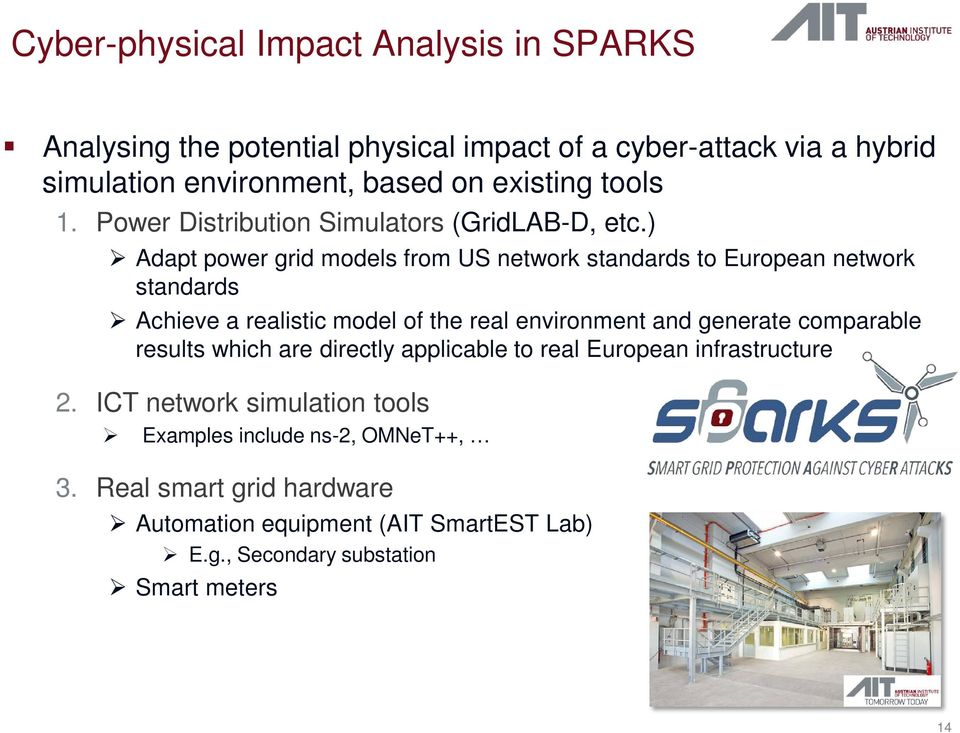 ) Adapt power grid models from US network standards to European network standards Achieve a realistic model of the real environment and generate
