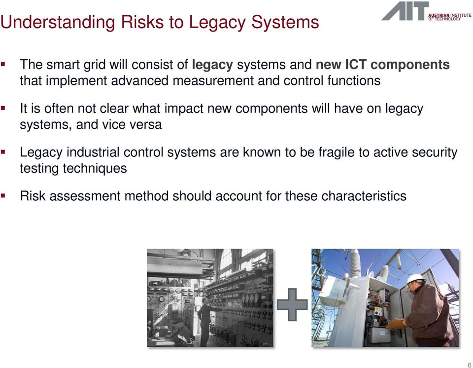 new components will have on legacy systems, and vice versa Legacy industrial control systems are known