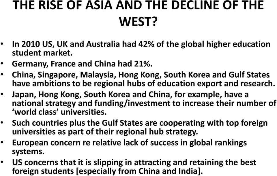 Japan, Hong Kong, South Korea and China, for example, have a national strategy and funding/investment to increase their number of world class universities.