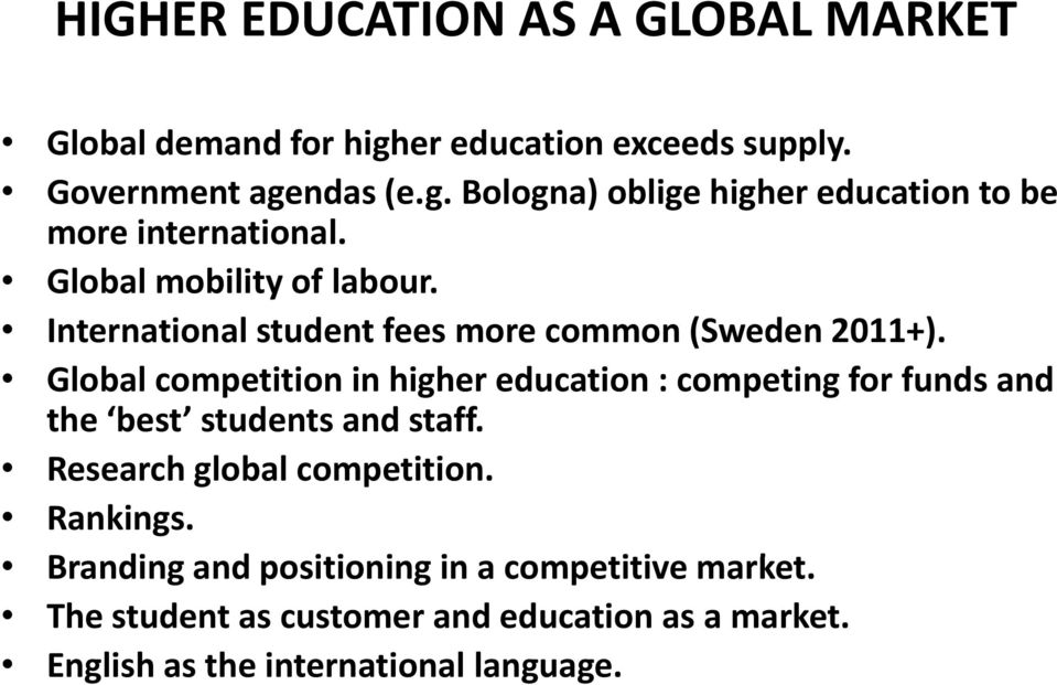 Global competition in higher education : competing for funds and the best students and staff. Research global competition. Rankings.