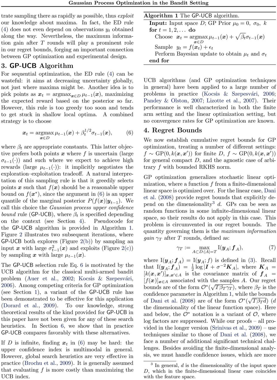 GP-UCB Algorithm For sequential optimization, the ED rule (4) can be wasteful: it aims at decreasing uncertainty globally, not just where maxima might be.