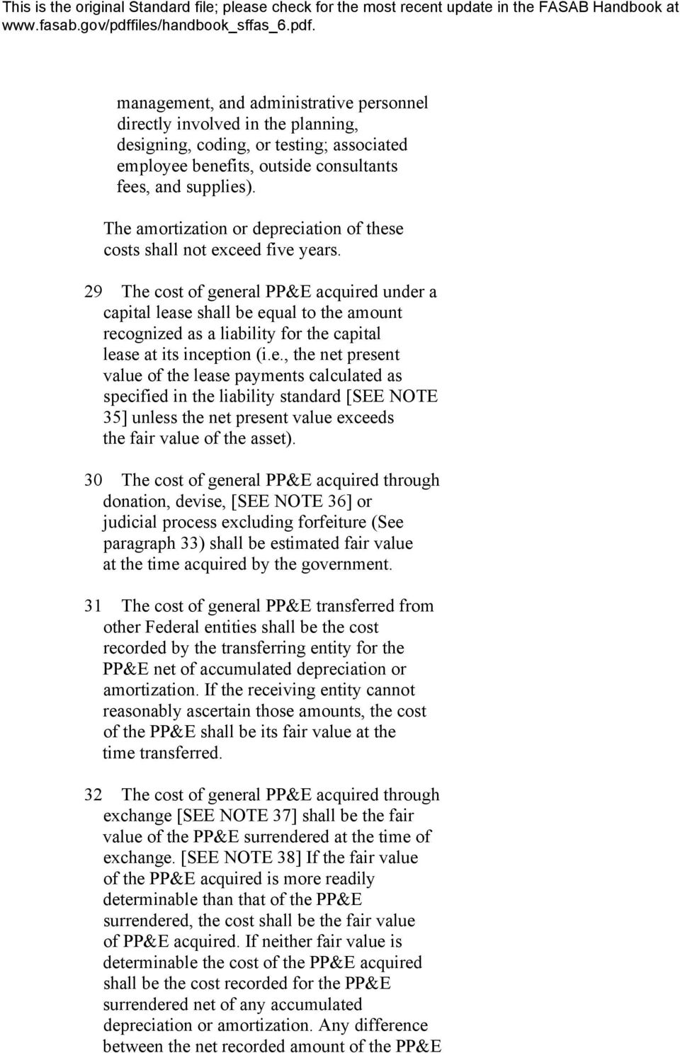 29 The cost of general PP&E acquired under a capital lease shall be equal to the amount recognized as a liability for the capital lease at its inception (i.e., the net present value of the lease payments calculated as specified in the liability standard [SEE 35] unless the net present value exceeds the fair value of the asset).