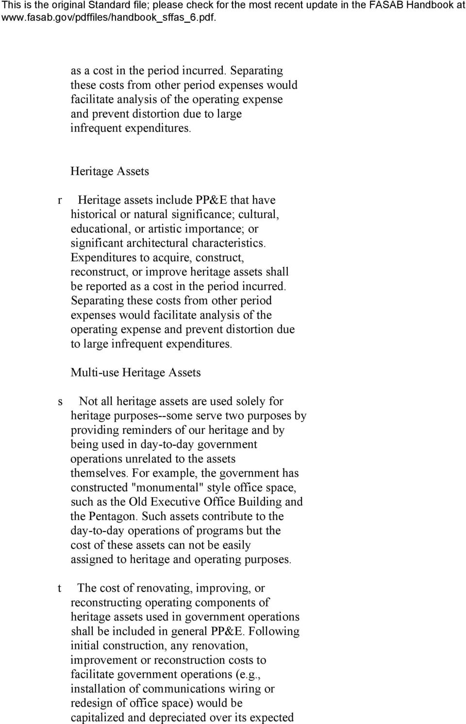 Expenditures to acquire, construct, reconstruct, or improve heritage assets shall be reported  Multi-use Heritage Assets s t Not all heritage assets are used solely for heritage purposes--some serve