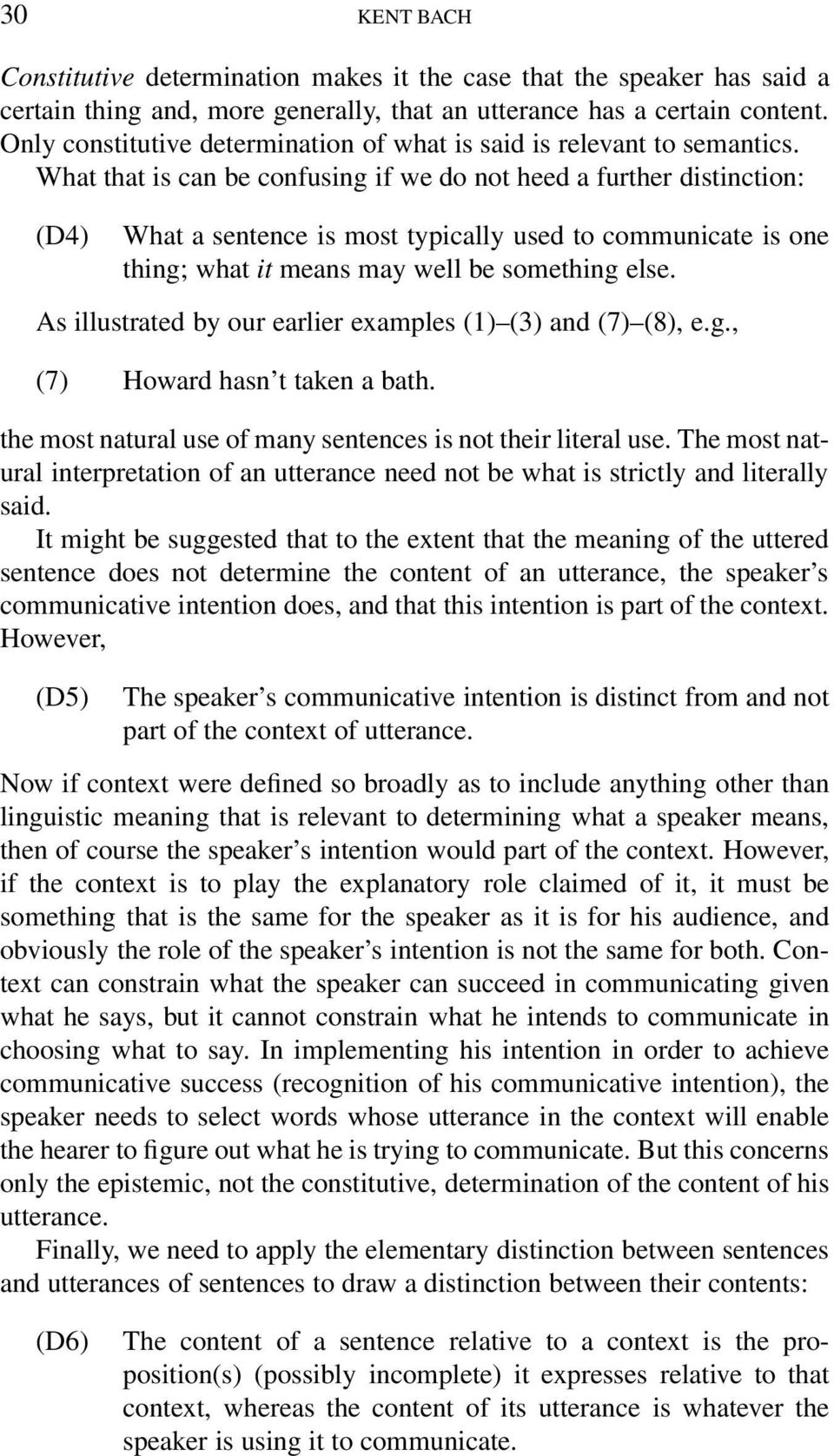 What that is can be confusing if we do not heed a further distinction: (D4) What a sentence is most typically used to communicate is one thing; what it means may well be something else.