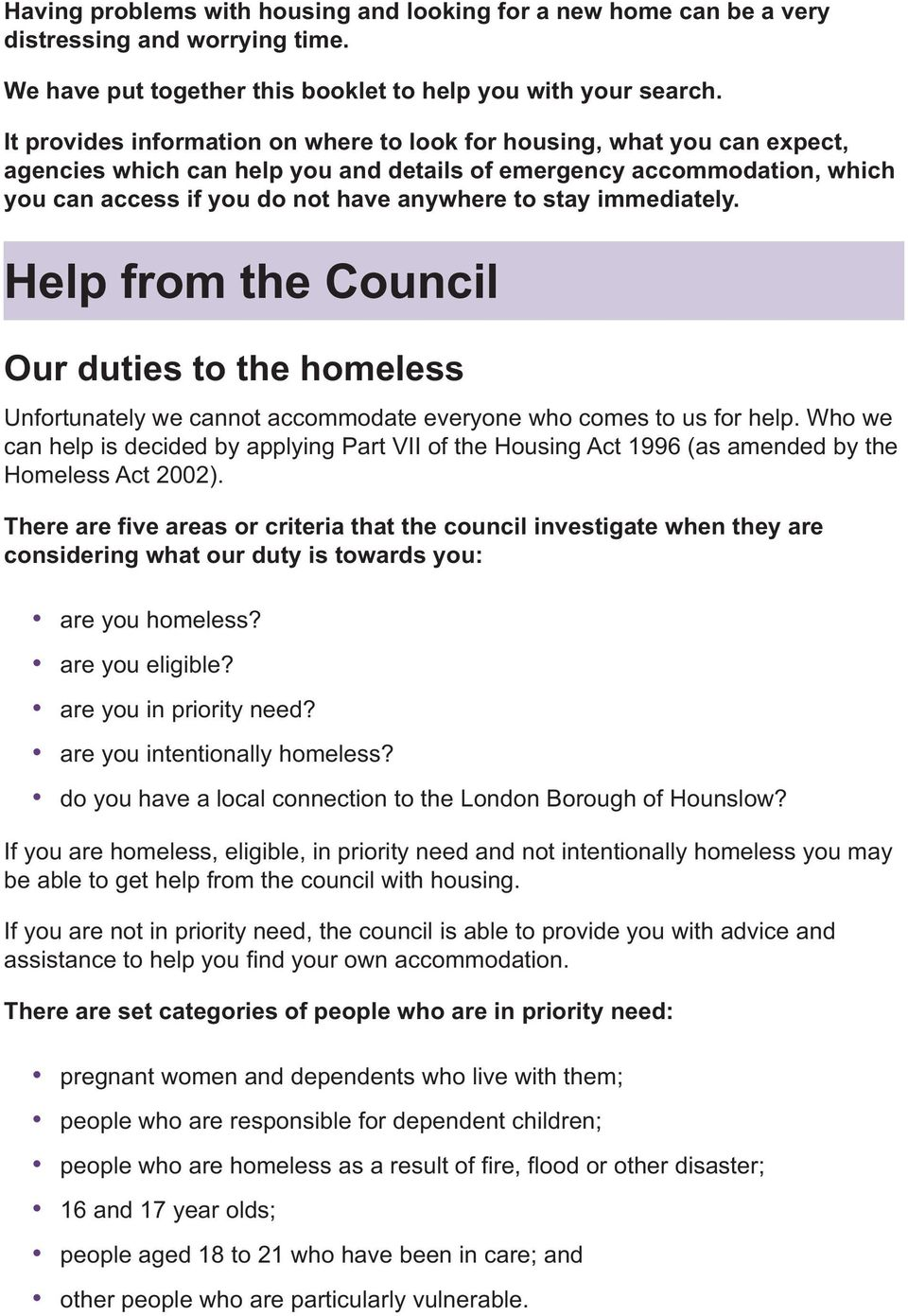 immediately. Help from the Council Our duties to the homeless Unfortunately we cannot accommodate everyone who comes to us for help.