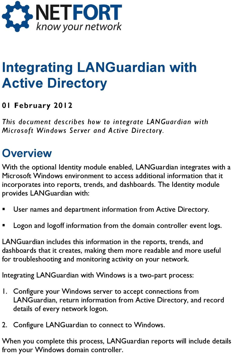 dashboards. The Identity module provides LANGuardian with: User names and department information from Active Directory. Logon and logoff information from the domain controller event logs.