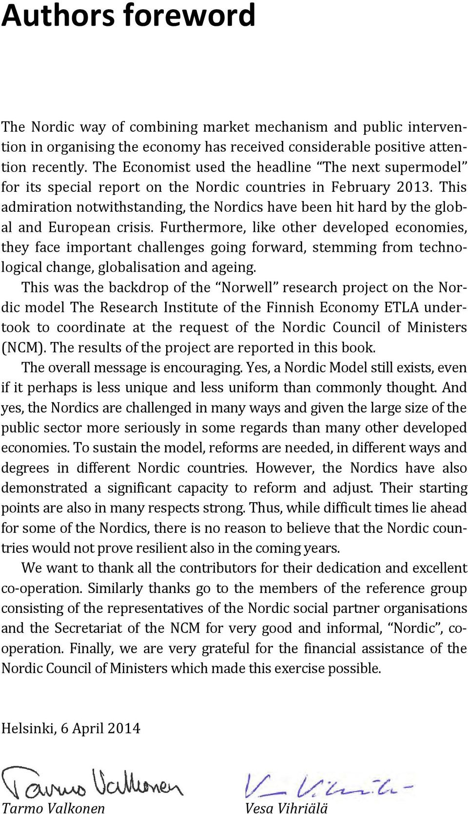 This admiration notwithstanding, the Nordics have been hit hard by the global and European crisis.