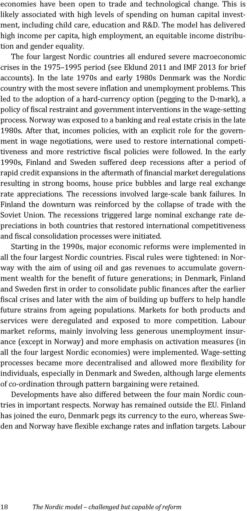 The four largest Nordic countries all endured severe macroeconomic crises in the 1975 1995 period (see Eklund 2011 and IMF 2013 for brief accounts).