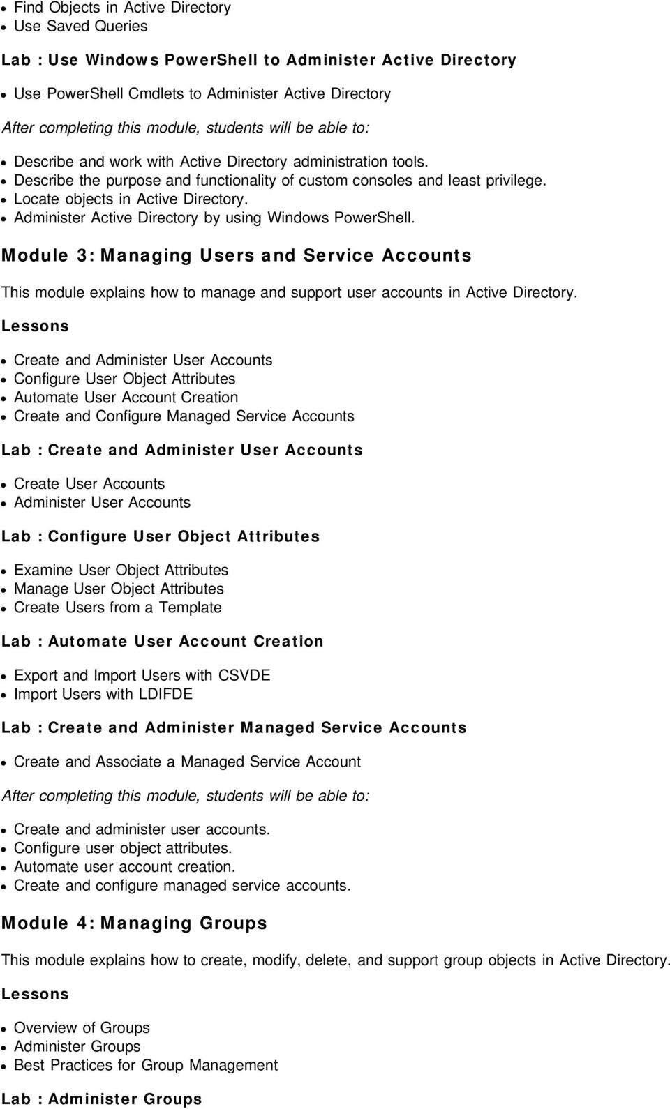 Administer Active Directory by using Windows PowerShell. Module 3: Managing Users and Service Accounts This module explains how to manage and support user accounts in Active Directory.