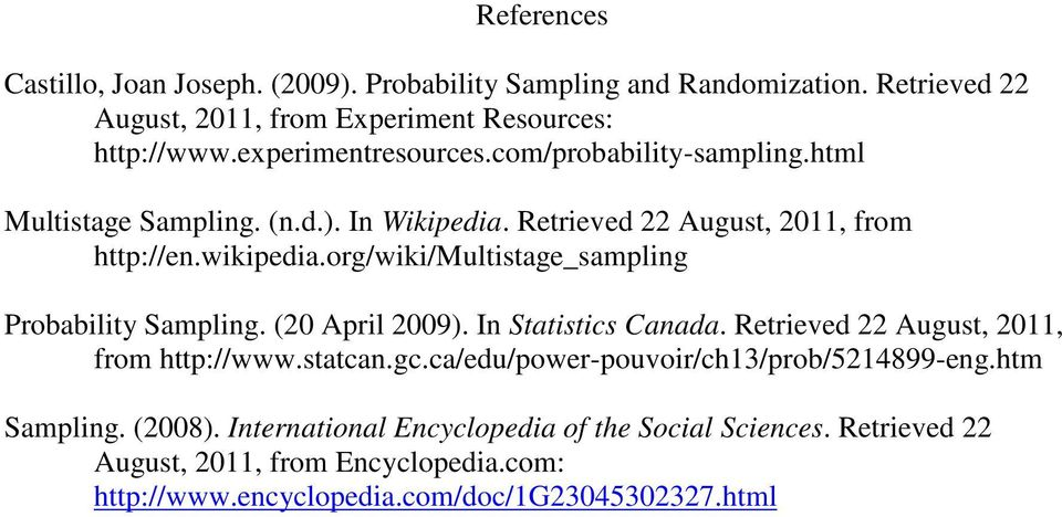 org/wiki/multistage_sampling Probability Sampling. (2 April 29). In Statistics Canada. Retrieved 22 August, 211, from http://www.statcan.gc.