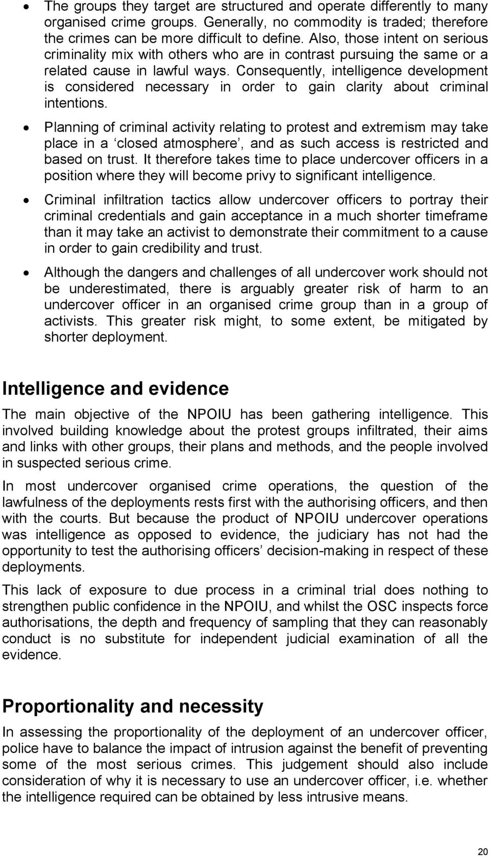 Consequently, intelligence development is considered necessary in order to gain clarity about criminal intentions.