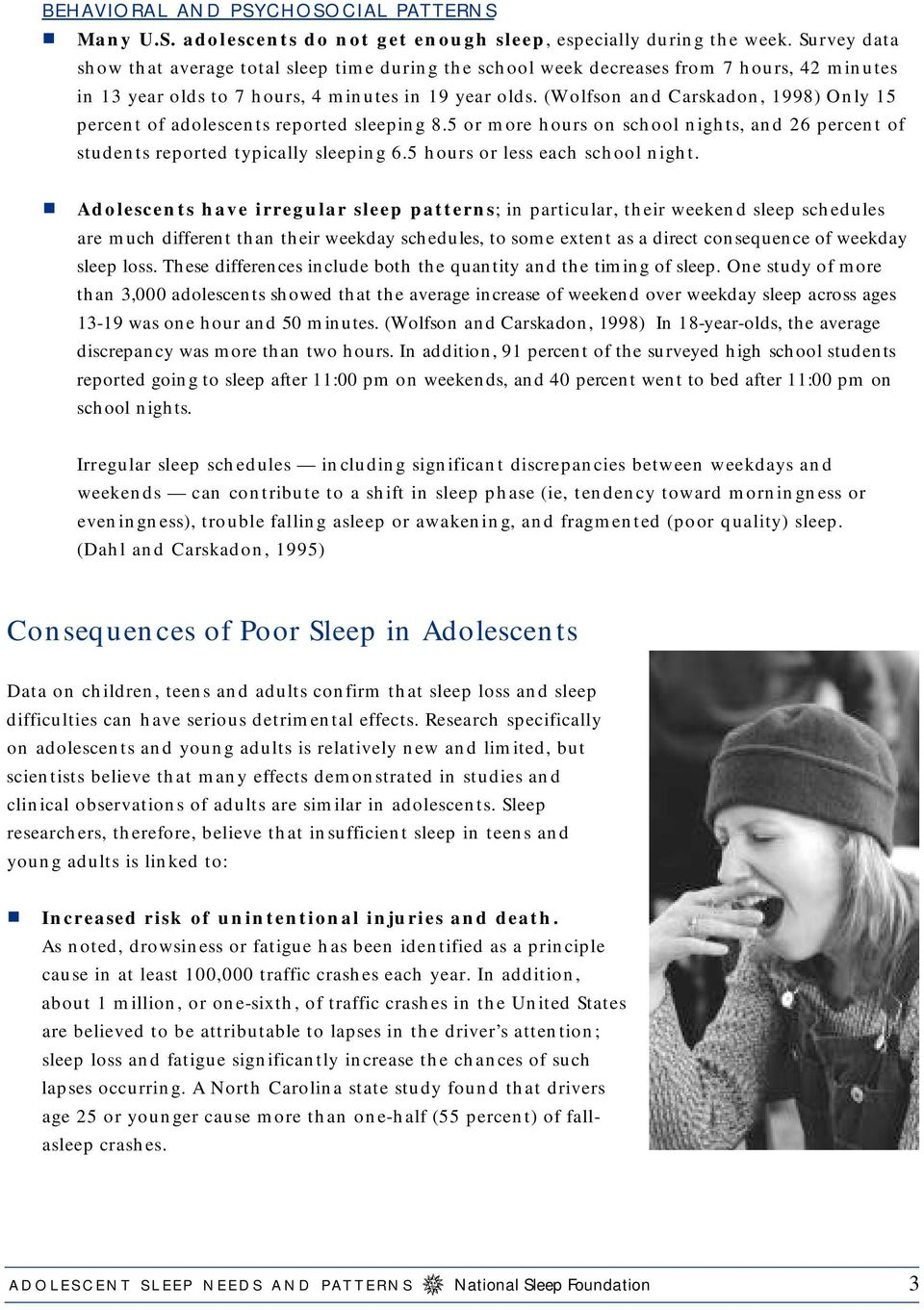 (Wolfson and Carskadon, 1998) Only 15 percent of adolescents reported sleeping 8.5 or more hours on school nights, and 26 percent of students reported typically sleeping 6.