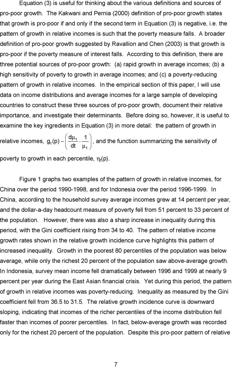 A broader definiion of pro-poor growh suggesed by Ravallion and Chen (2003) is ha growh is pro-poor if he povery measure of ineres falls.