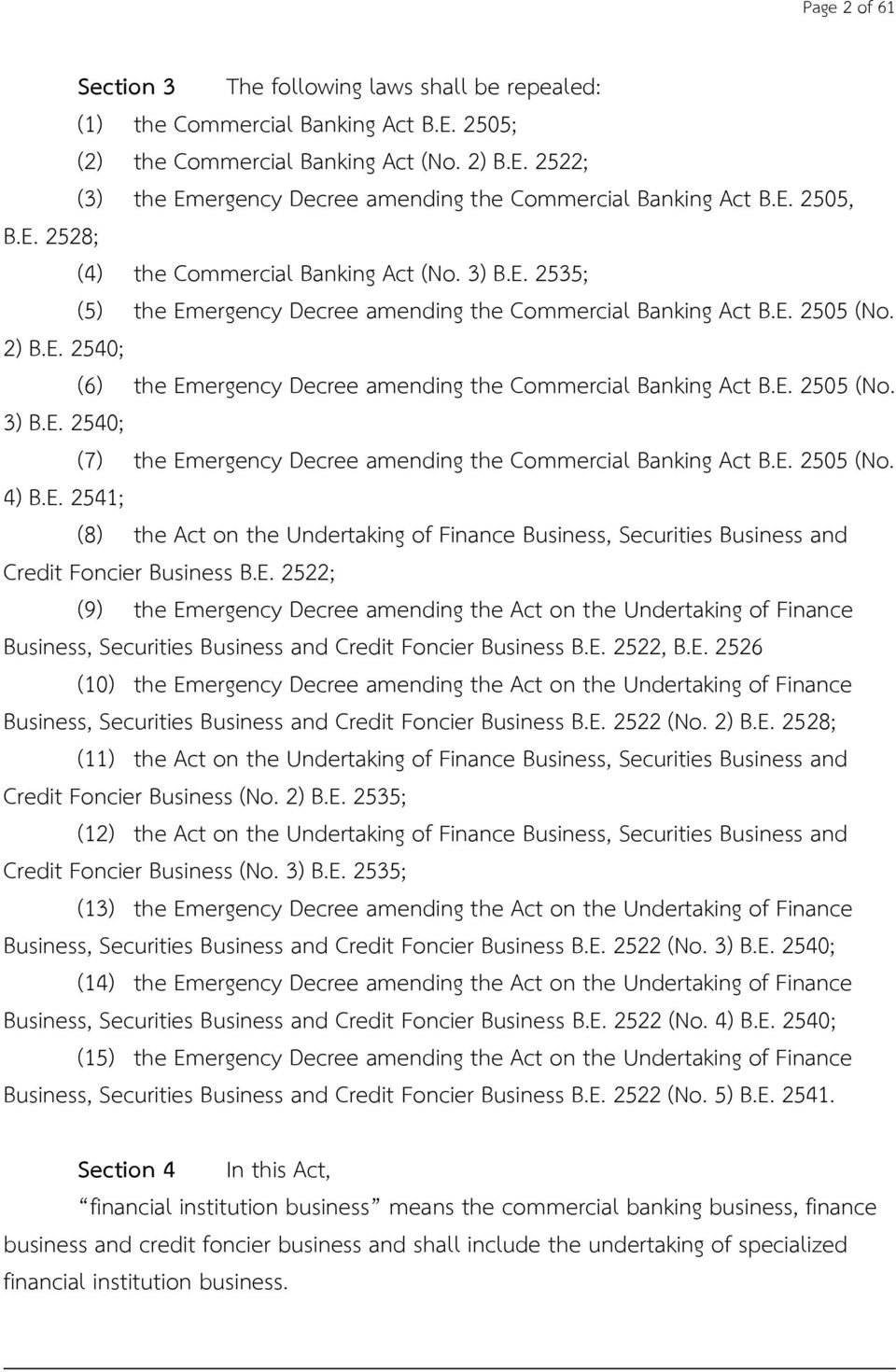 E. 2505 (No. 3) B.E. 2540; (7) the Emergency Decree amending the Commercial Banking Act B.E. 2505 (No. 4) B.E. 2541; (8) the Act on the Undertaking of Finance Business, Securities Business and Credit Foncier Business B.