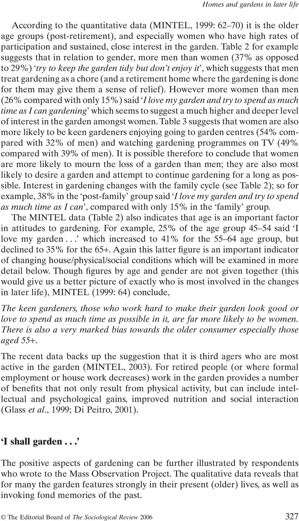 Table 2 for example suggests that in relation to gender, more men than women (37% as opposed to 29%) try to keep the garden tidy but don t enjoy it, which suggests that men treat gardening as a chore