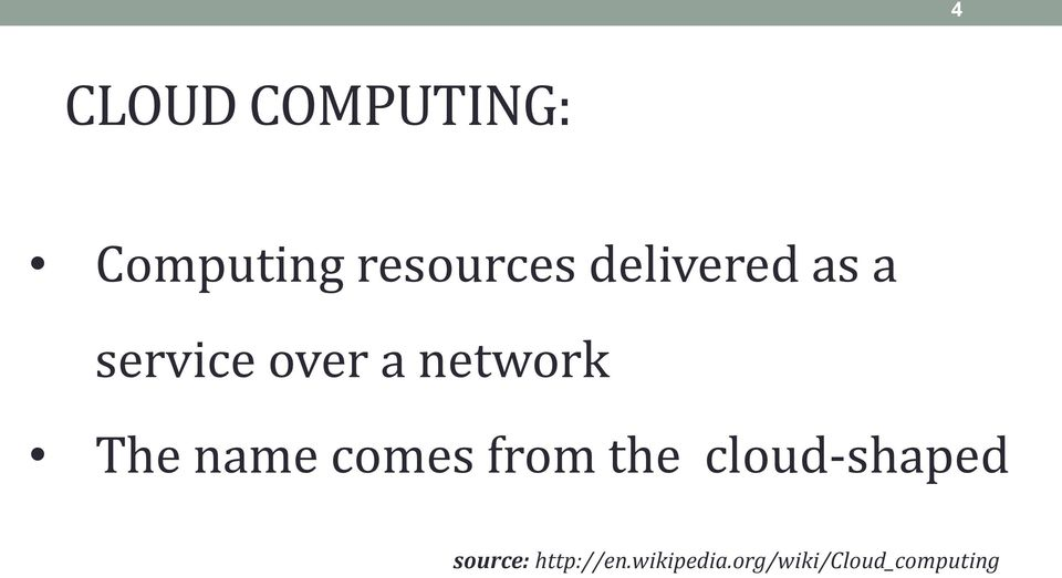 name comes from the cloud-shaped source: