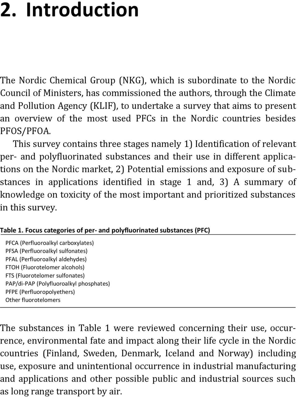This survey contains three stages namely 1) Identification of relevant per- and polyfluorinated substances and their use in different applications on the Nordic market, 2) Potential emissions and