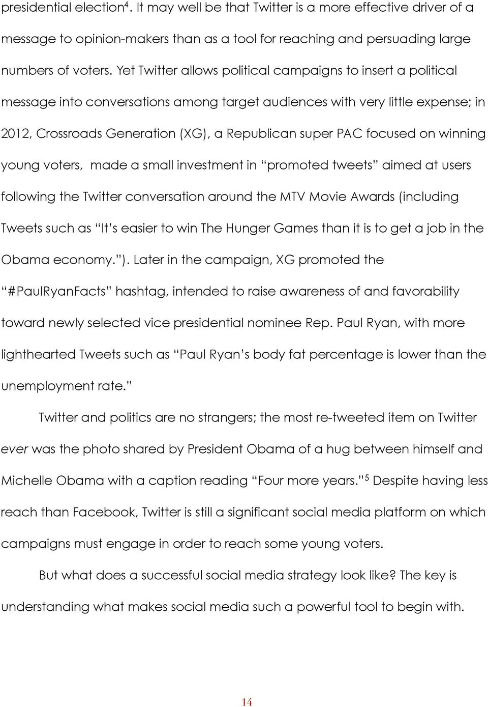 focused on winning young voters, made a small investment in promoted tweets aimed at users following the Twitter conversation around the MTV Movie Awards (including Tweets such as It s easier to win