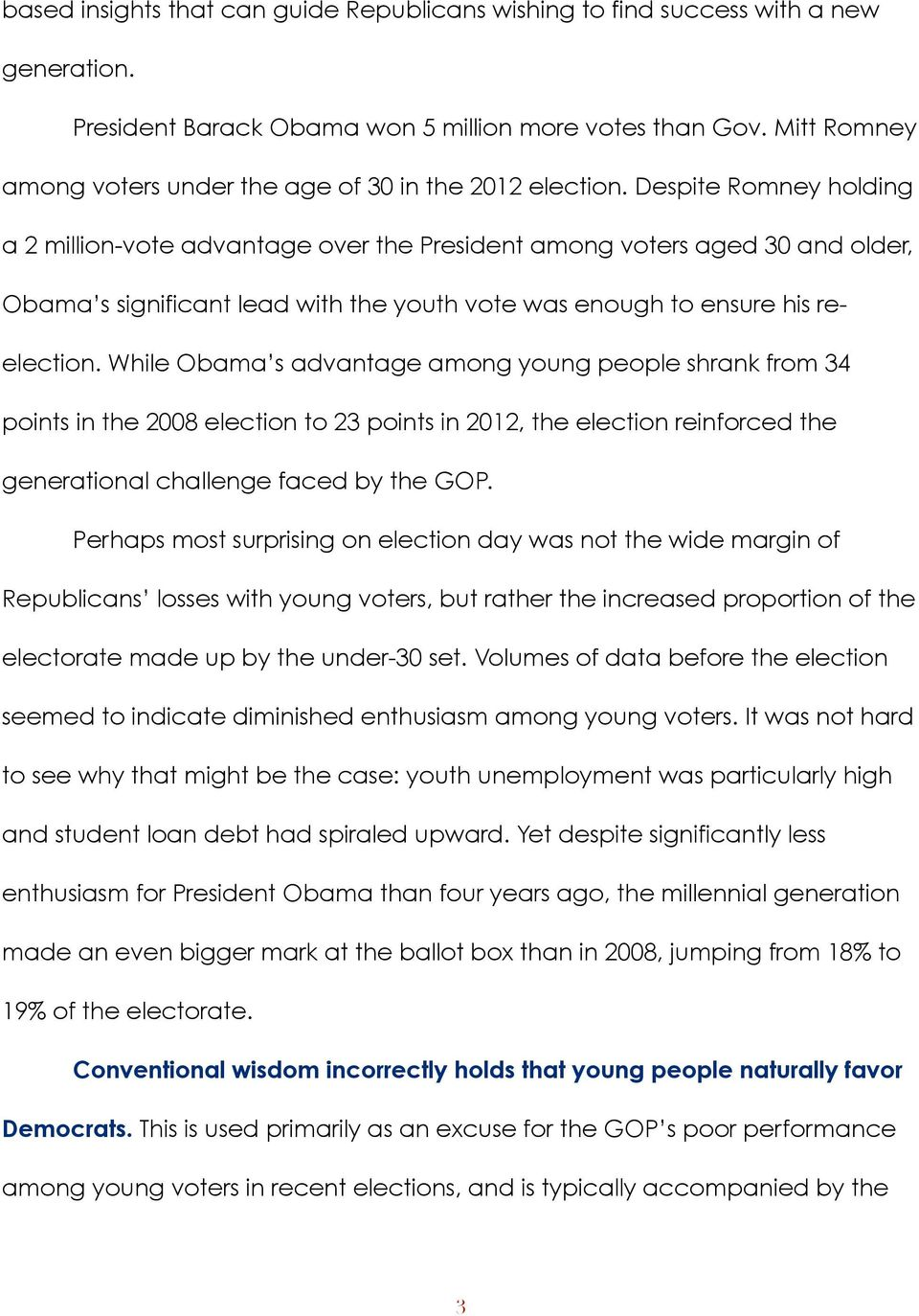 Despite Romney holding a 2 million-vote advantage over the President among voters aged 30 and older, Obama s significant lead with the youth vote was enough to ensure his reelection.