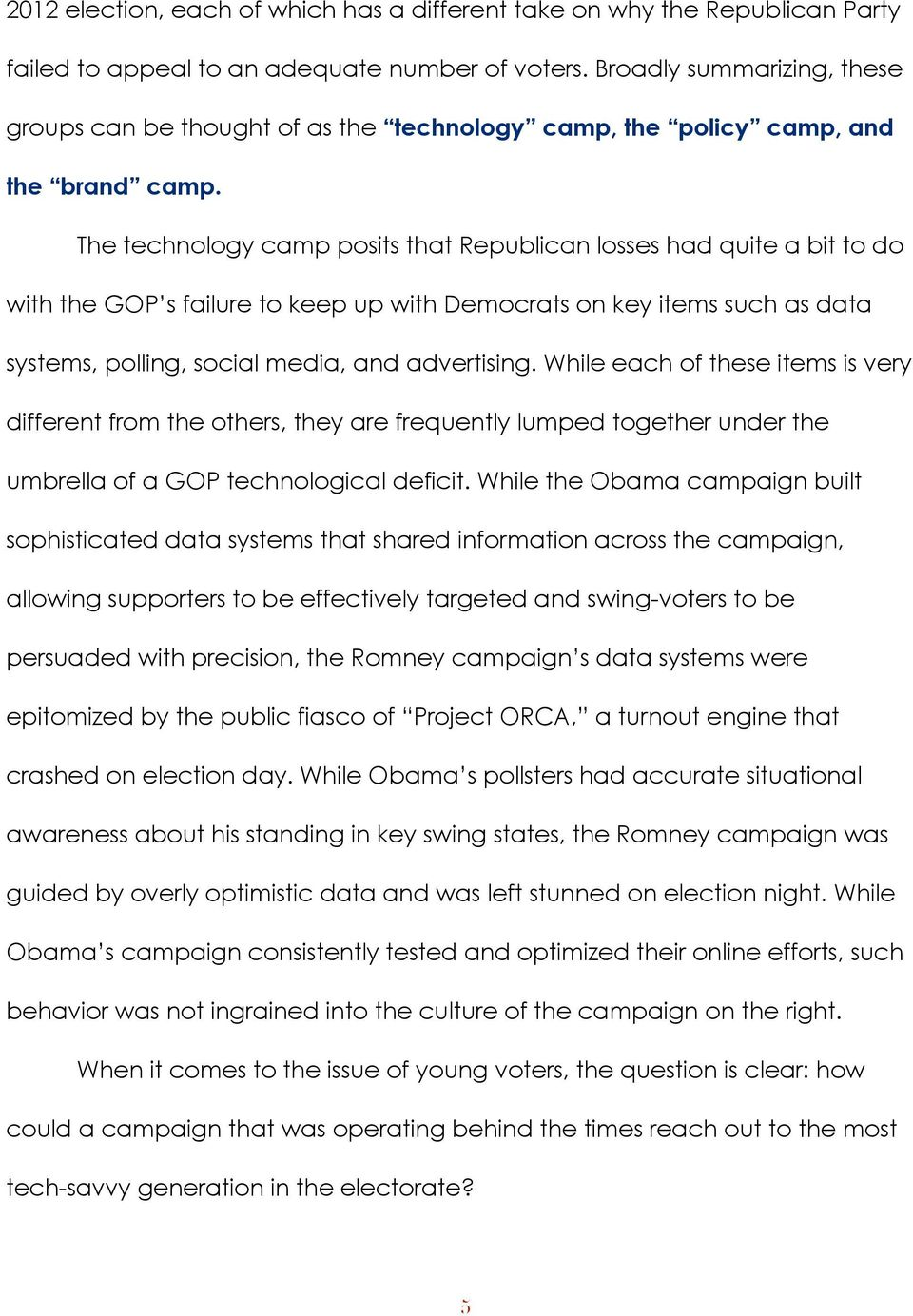 The technology camp posits that Republican losses had quite a bit to do with the GOP s failure to keep up with Democrats on key items such as data systems, polling, social media, and advertising.