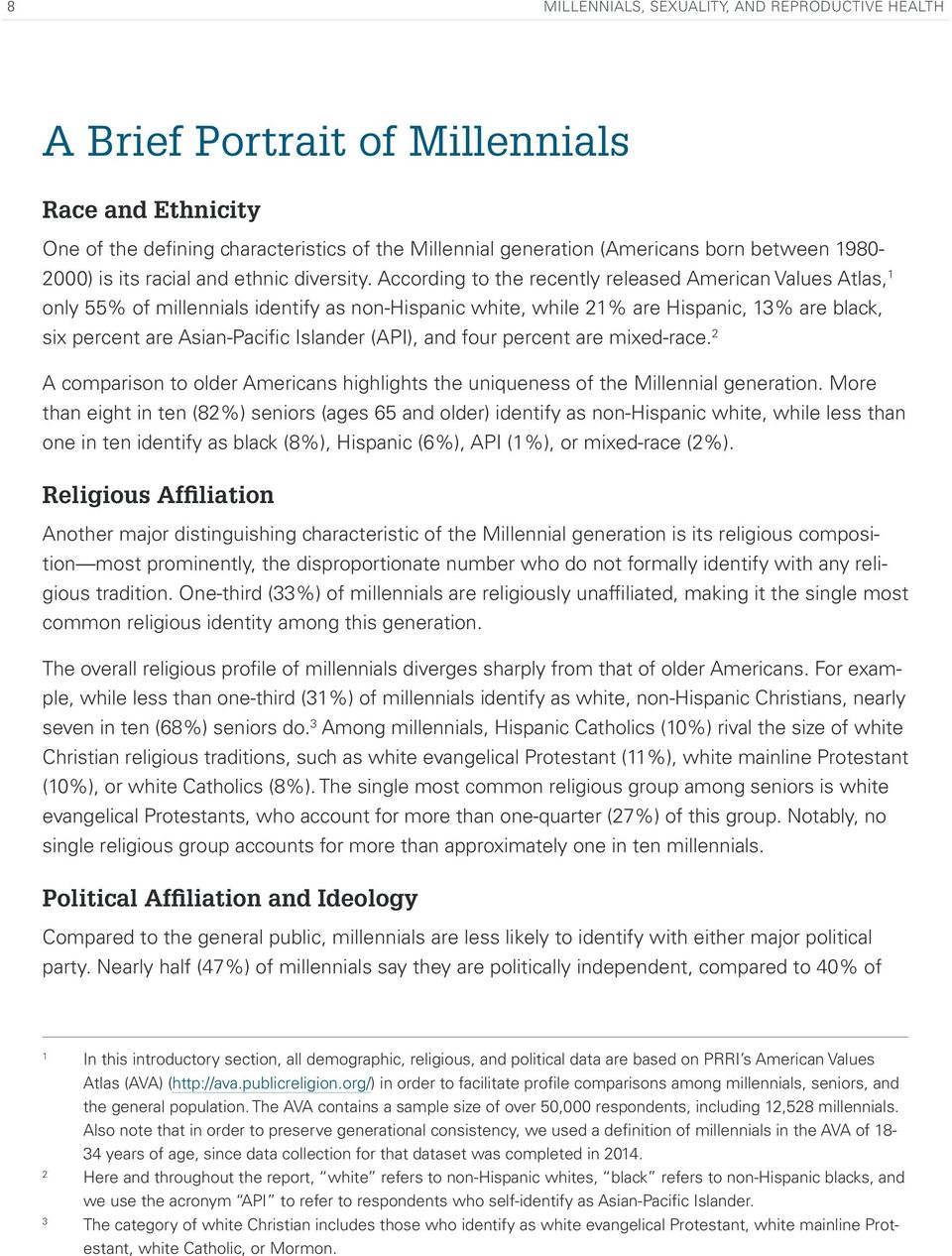 According to the recently released American Values Atlas, 1 only 55% of millennials identify as non-hispanic white, while 21% are Hispanic, 13% are black, six percent are Asian-Pacific Islander