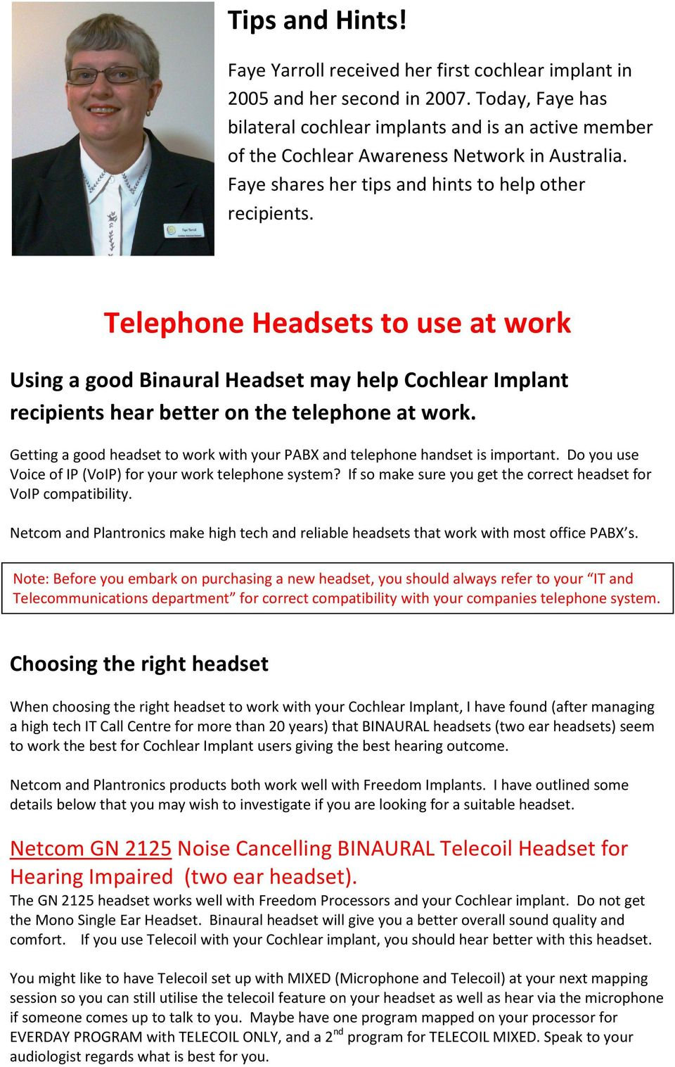 Telephone Headsets to use at work Using a good Binaural Headset may help Cochlear Implant recipients hear better on the telephone at work.