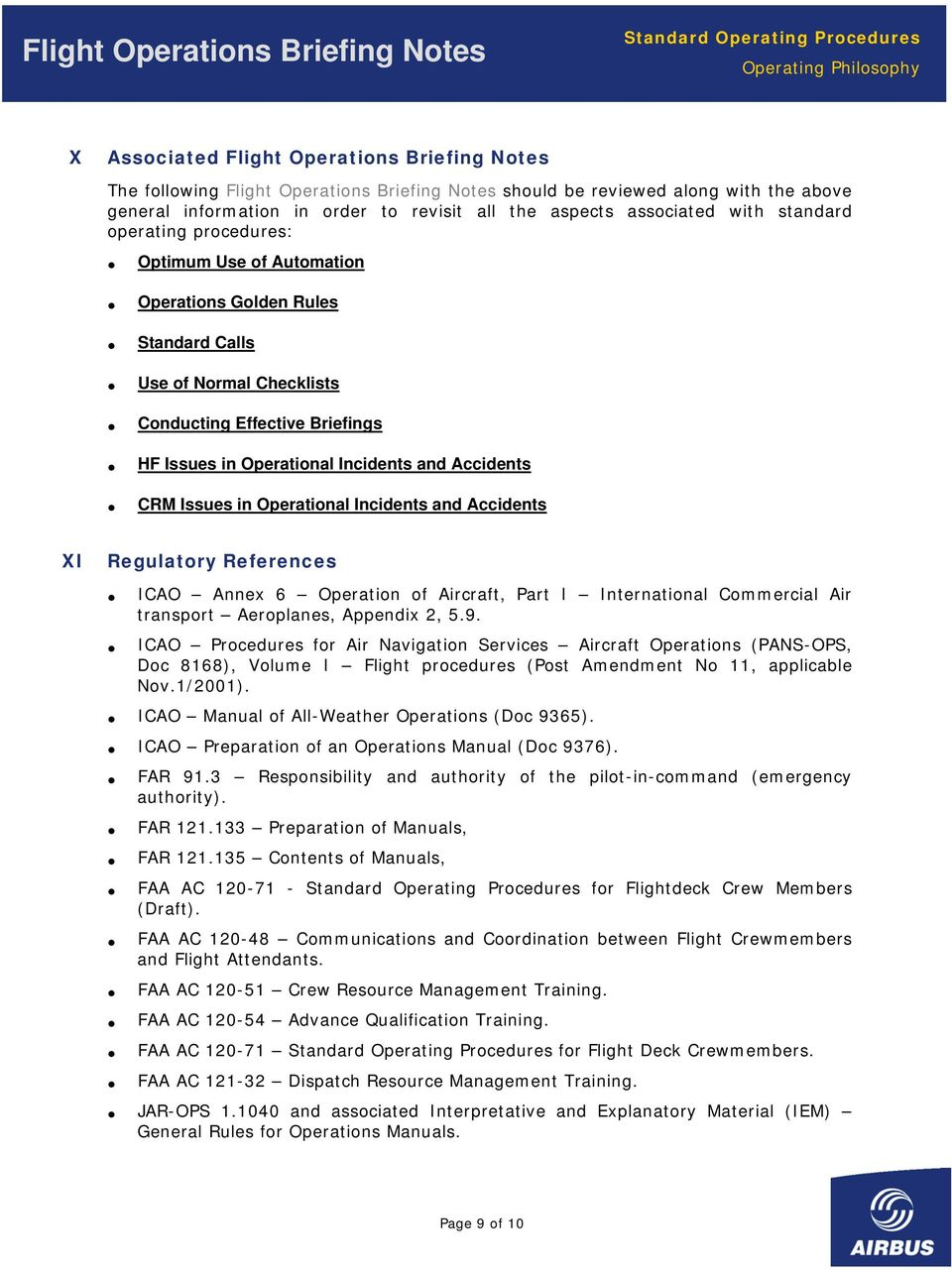 Accidents CRM Issues in Operational Incidents and Accidents XI Regulatory References ICAO Annex 6 Operation of Aircraft, Part I International Commercial Air transport Aeroplanes, Appendix 2, 5.9.