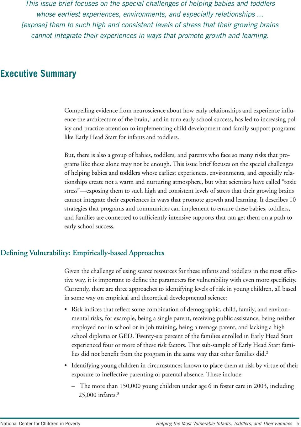 Executive Summary Compelling evidence from neuroscience about how early relationships and experience influence the architecture of the brain, 1 and in turn early school success, has led to increasing