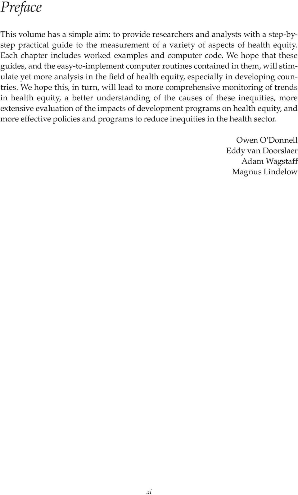 We hope that these guides, and the easy-to-implement computer routines contained in them, will stimulate yet more analysis in the field of health equity, especially in developing countries.