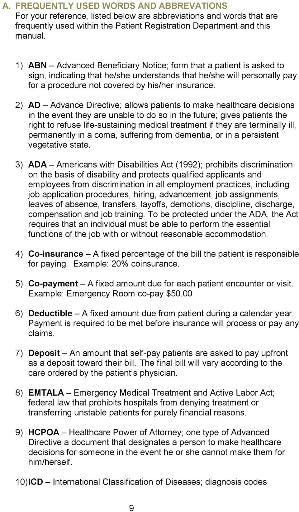 2) AD Advance Directive; allows patients to make healthcare decisions in the event they are unable to do so in the future; gives patients the right to refuse life-sustaining medical treatment if they