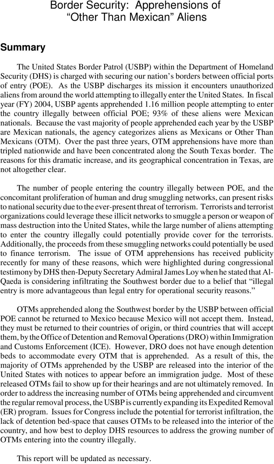 In fiscal year (FY) 2004, USBP agents apprehended 1.16 million people attempting to enter the country illegally between official POE; 93% of these aliens were Mexican nationals.