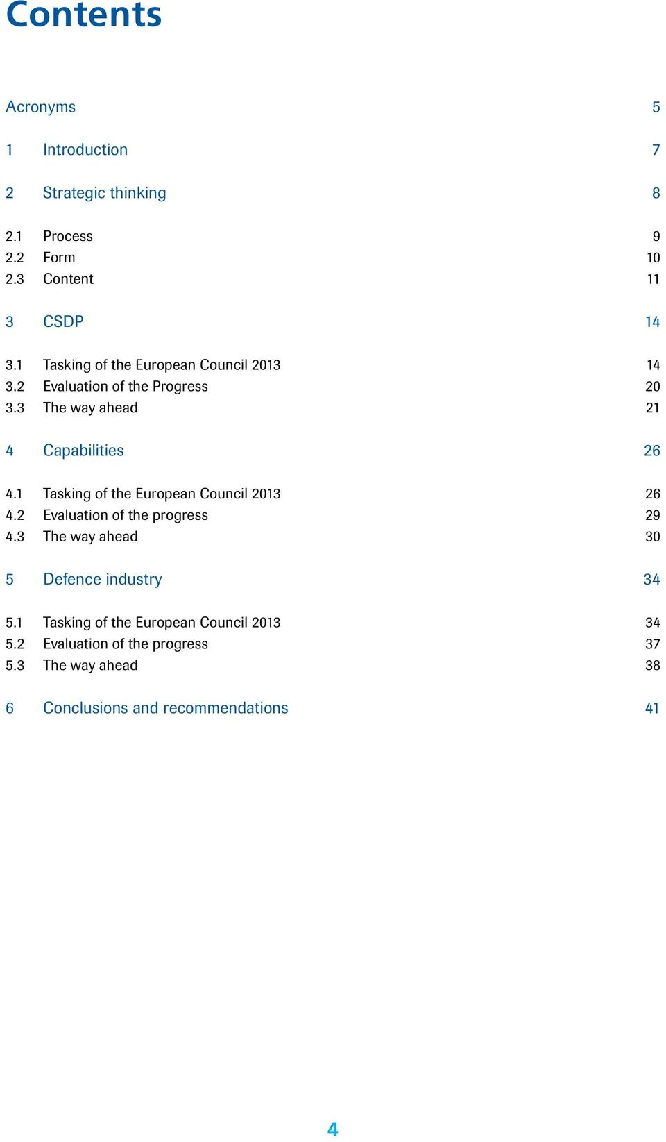 1 Tasking of the European Council 2013 26 4.2 Evaluation of the progress 29 4.3 The way ahead 30 5 Defence industry 34 5.