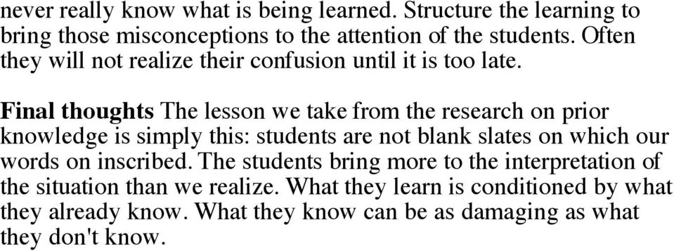 Final thoughts The lesson we take from the research on prior knowledge is simply this: students are not blank slates on which our