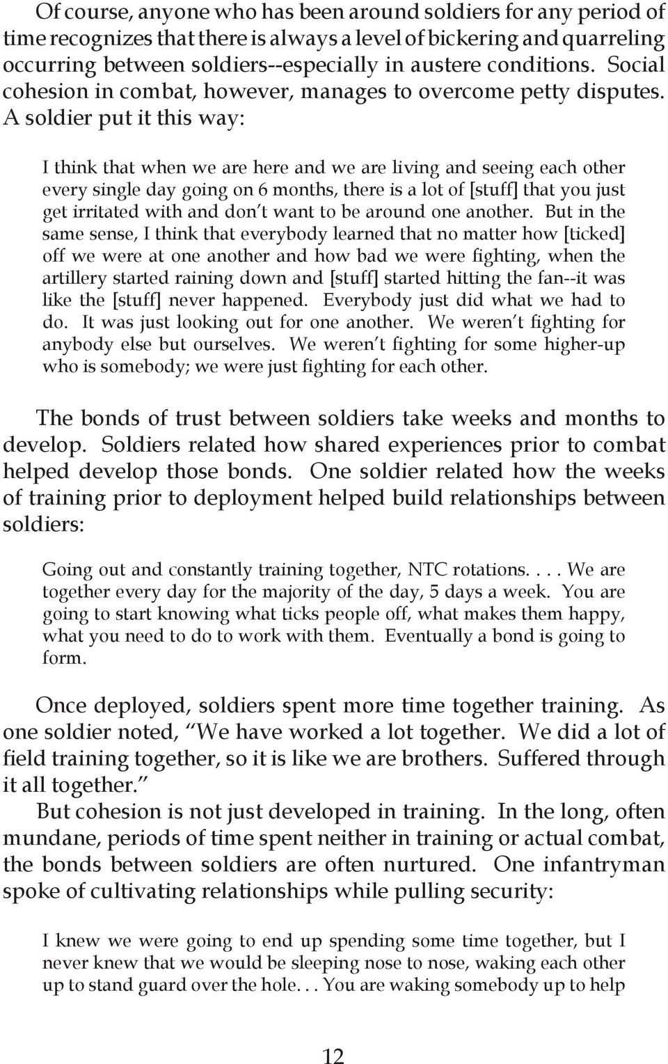 A soldier put it this way: I think that when we are here and we are living and seeing each other every single day going on 6 months, there is a lot of [stuff] that you just get irritated with and don