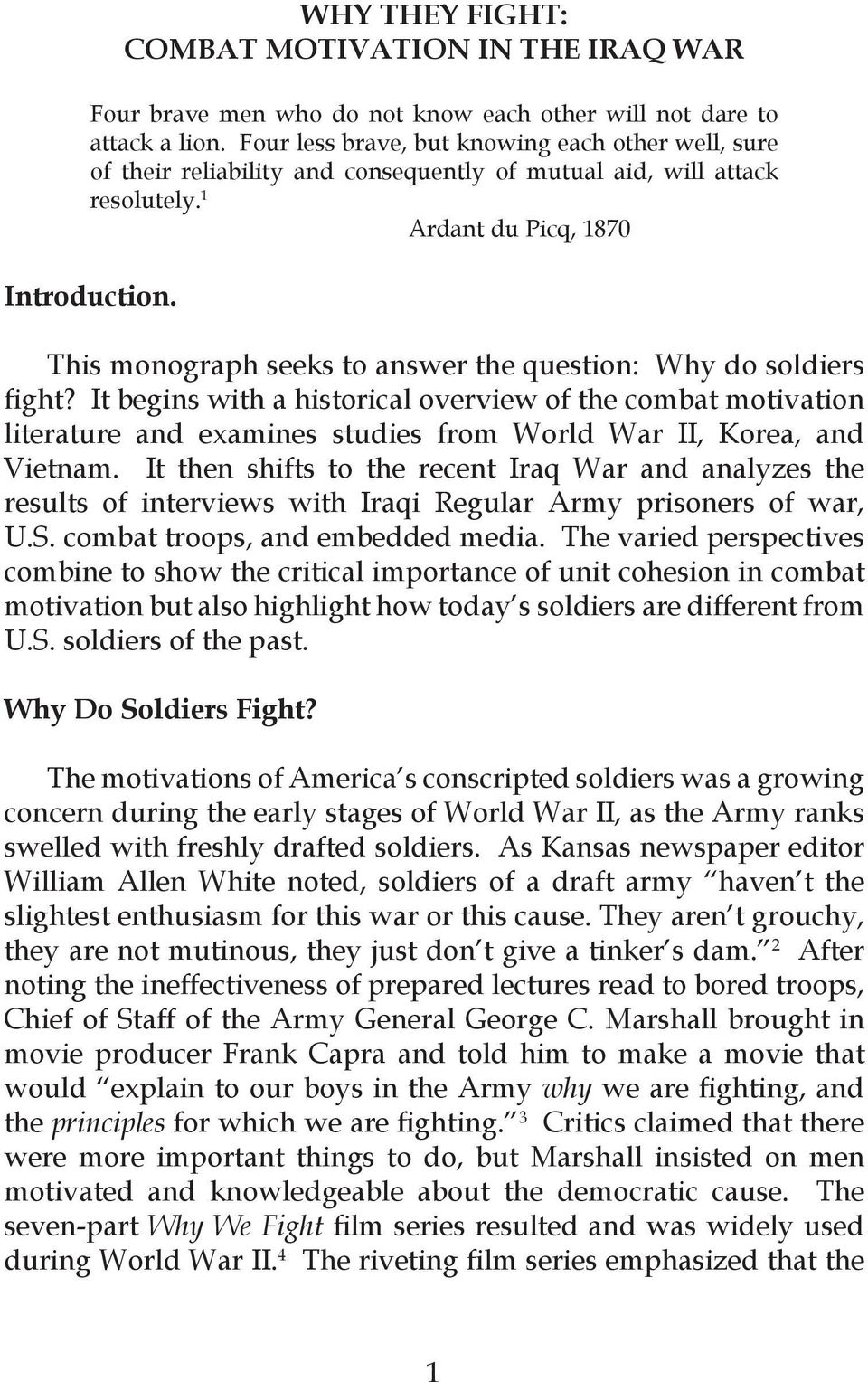 This monograph seeks to answer the question: Why do soldiers fight? It begins with a historical overview of the combat motivation literature and examines studies from World War II, Korea, and Vietnam.