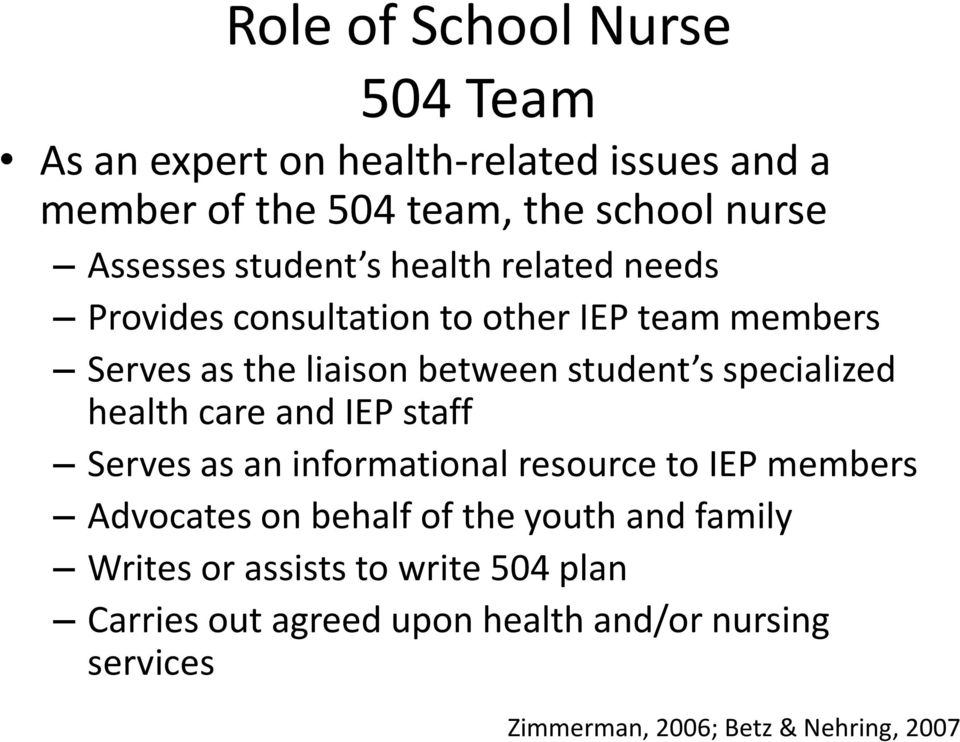 specialized health care and IEP staff Serves as an informational resource to IEP members Advocates on behalf of the youth and
