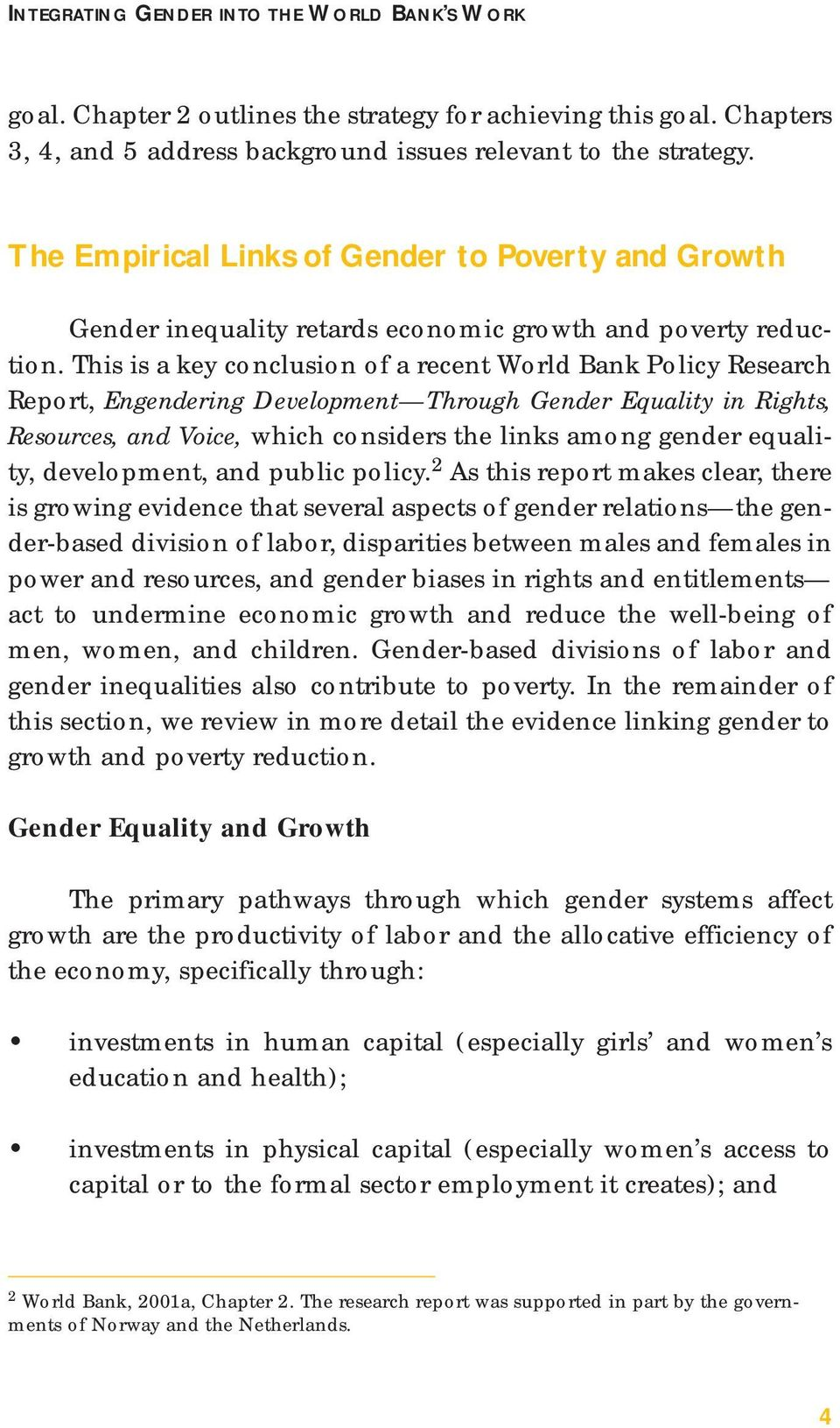 This is a key conclusion of a recent World Bank Policy Research Report, Engendering Development Through Gender Equality in Rights, Resources, and Voice, which considers the links among gender