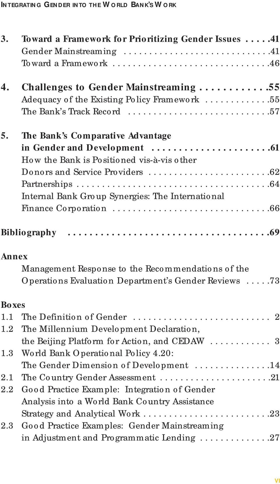 The Bank s Comparative Advantage in Gender and Development......................61 How the Bank is Positioned vis-à-vis other Donors and Service Providers........................62 Partnerships.