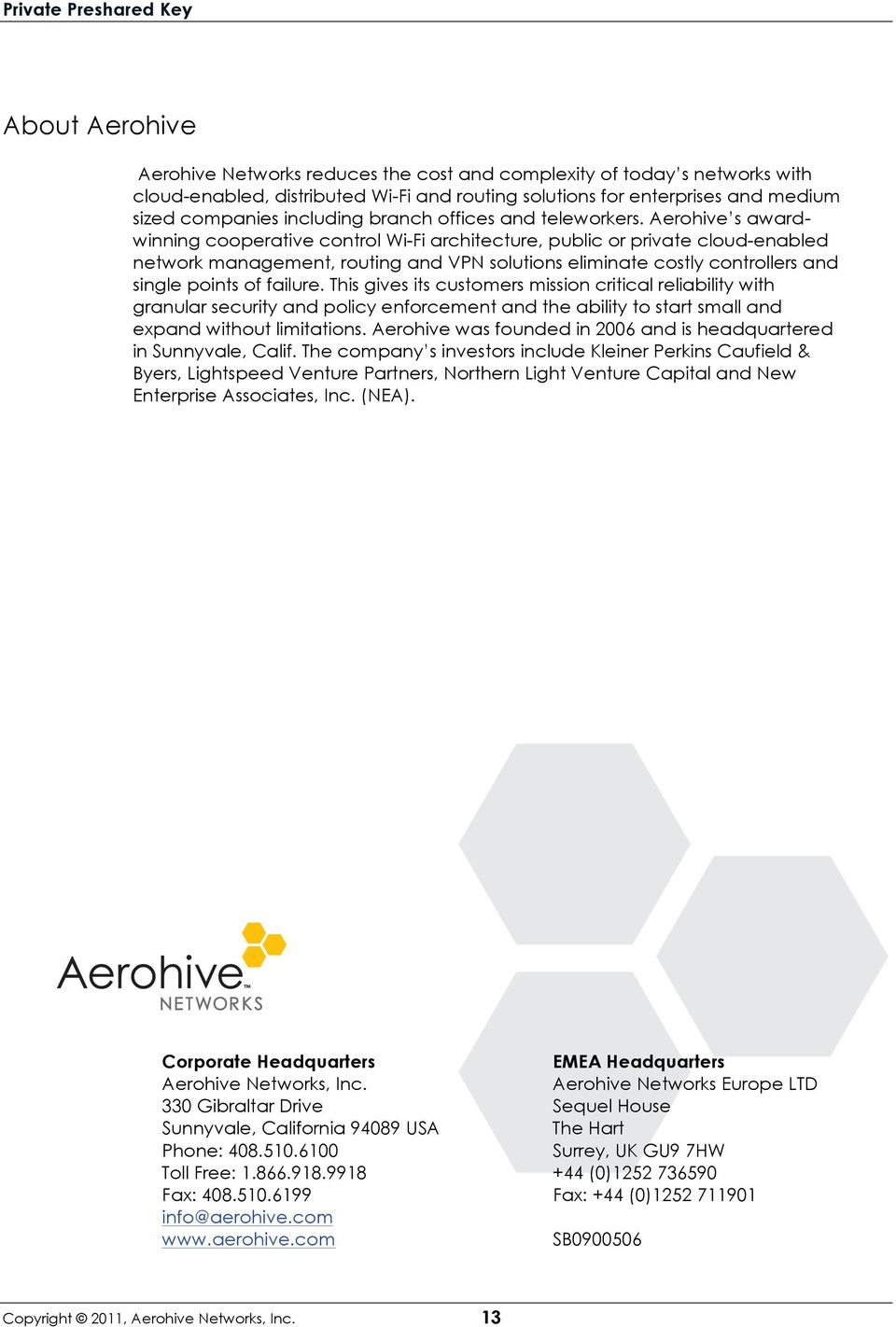 Aerohive s awardwinning cooperative control Wi-Fi architecture, public or private cloud-enabled network management, routing and VPN solutions eliminate costly controllers and single points of failure.