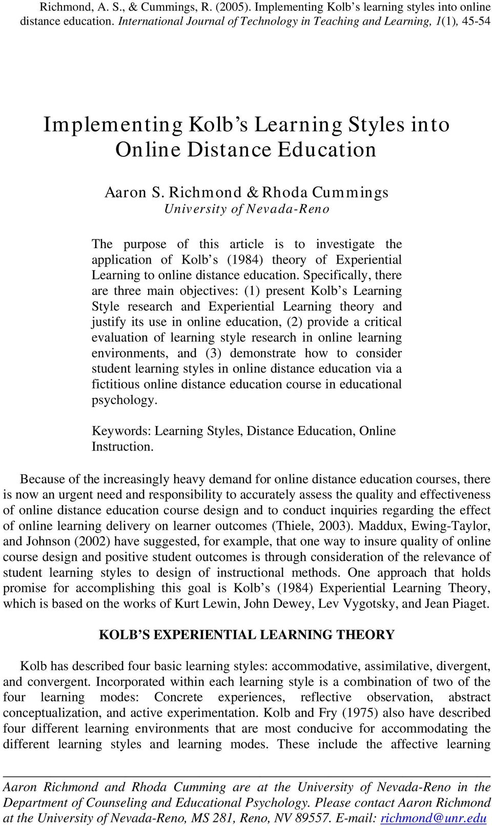 Richmond & Rhoda Cummings University of Nevada-Reno The purpose of this article is to investigate the application of Kolb s (1984) theory of Experiential Learning to online distance education.