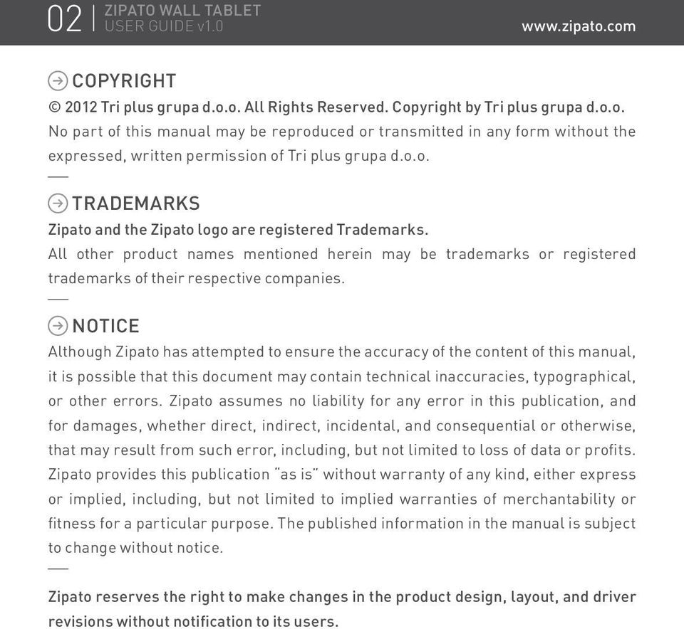 NOTICE Although Zipato has attempted to ensure the accuracy of the content of this manual, it is possible that this document may contain technical inaccuracies, typographical, or other errors.