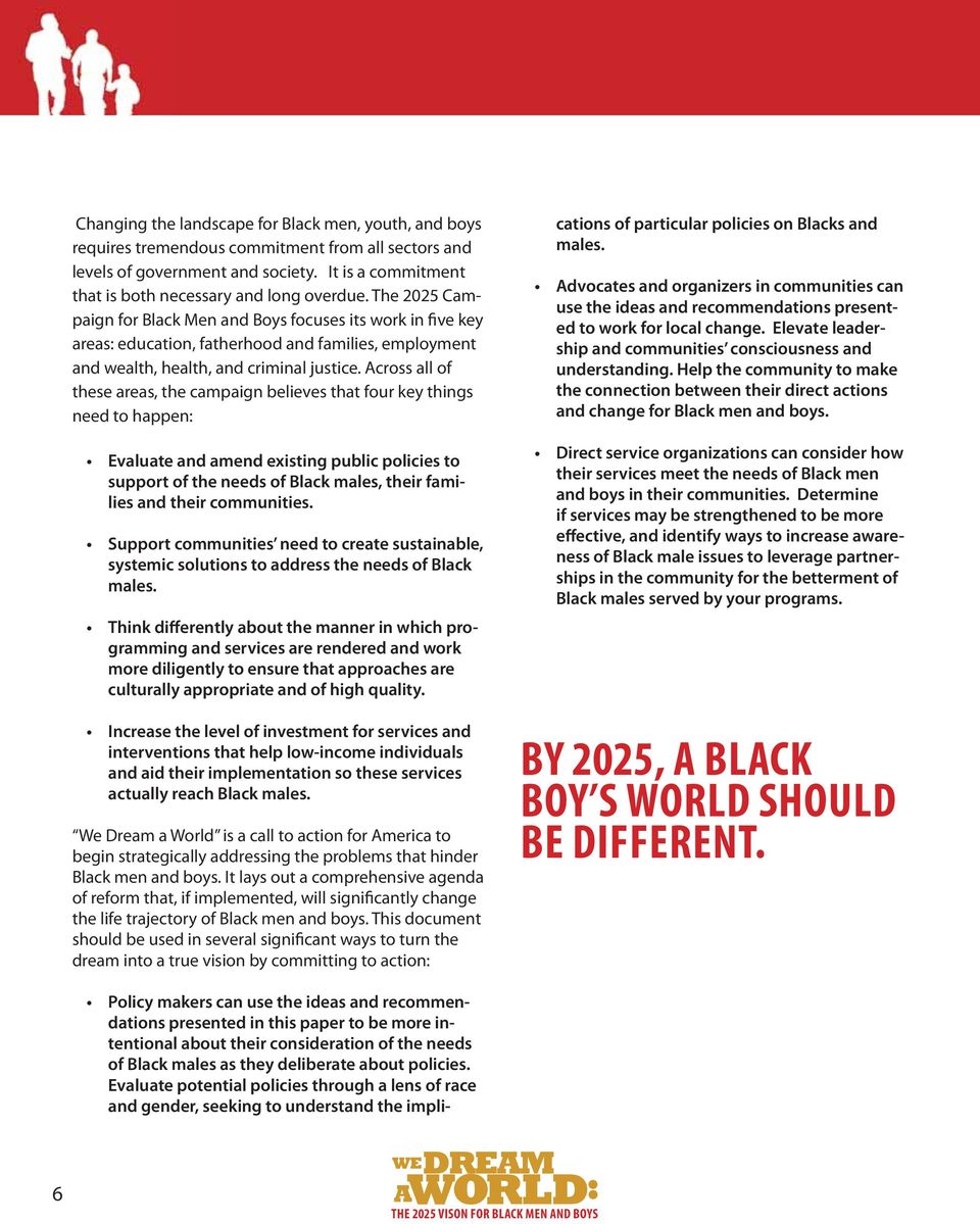 Across all of these areas, the campaign believes that four key things need to happen: Evaluate and amend existing public policies to support of the needs of Black males, their families and their
