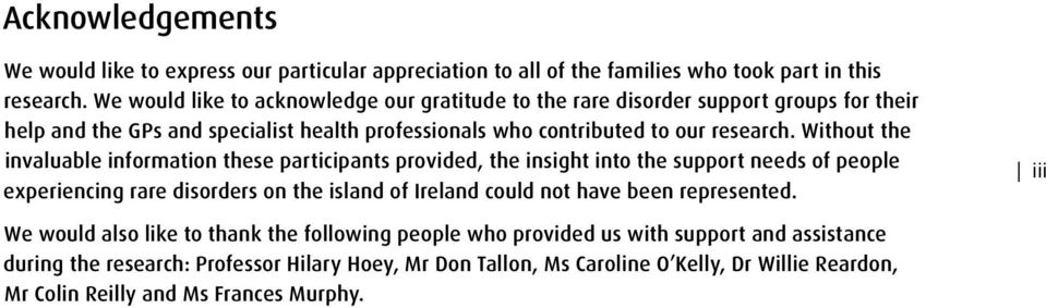 Without the invaluable information these participants provided, the insight into the support needs of people experiencing rare disorders on the island of Ireland could not have been