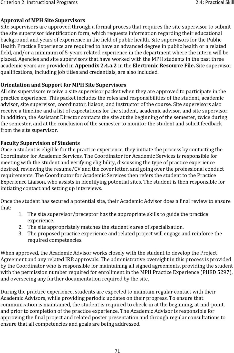 Site supervisors for the Public Practice Experience are required to have an advanced degree in public health or a related field, and/or a minimum of 5-years related experience in the department where