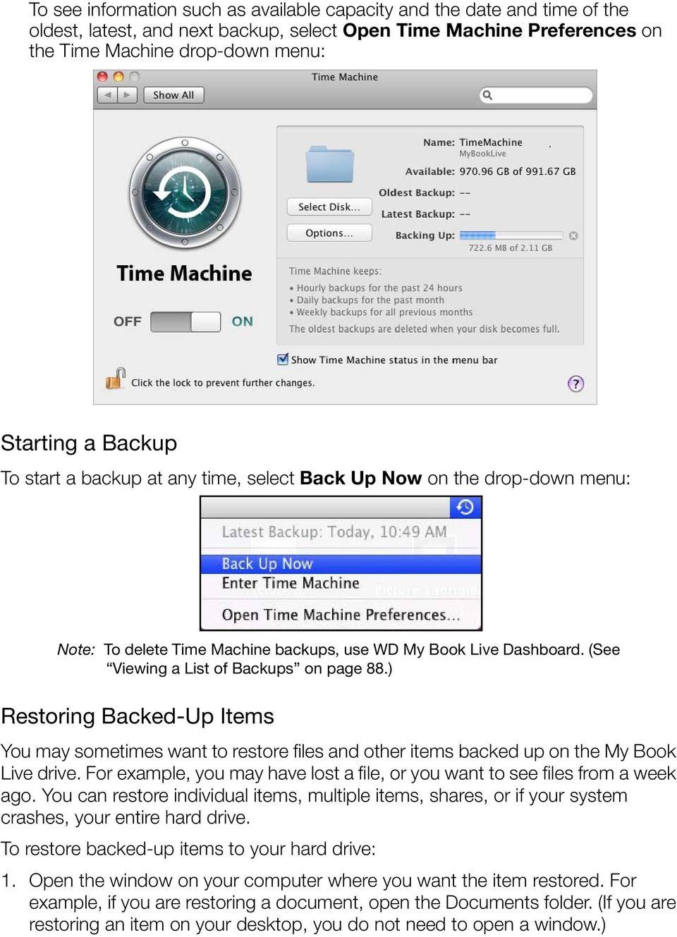 ) Restoring Backed-Up Items You may sometimes want to restore files and other items backed up on the My Book Live drive.