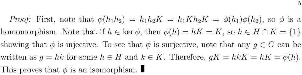 Note that if h ker ϕ, then ϕ(h) = hk = K, so h H K = {1} showing that ϕ is injective.