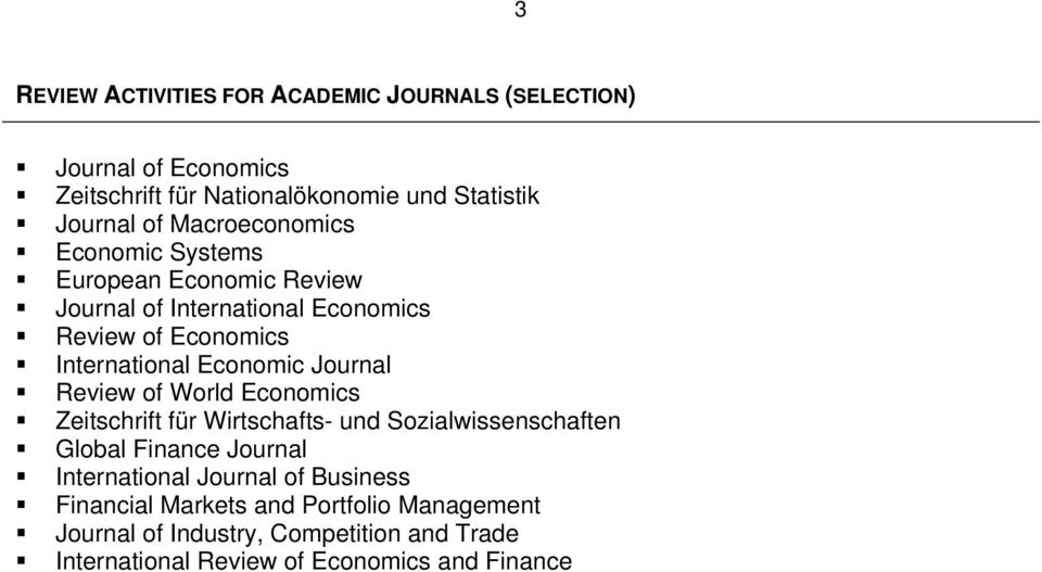 Journal Review of World Economics Zeitschrift für Wirtschafts- und Sozialwissenschaften Global Finance Journal International Journal of