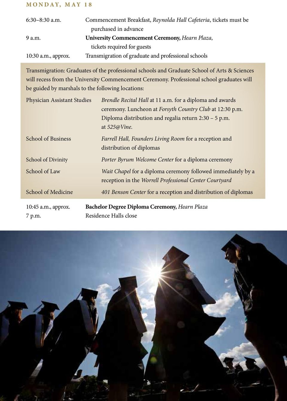 Transmigration of graduate and professional schools Transmigration: Graduates of the professional schools and Graduate School of Arts & Sciences will recess from the University Commencement Ceremony.