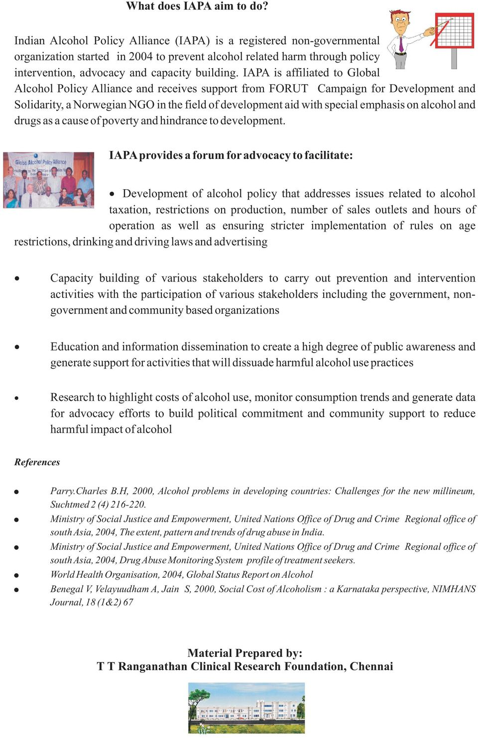 IAPA is affiliated to Global Alcohol Policy Alliance and receives support from FORUT Campaign for Development and Solidarity, a Norwegian NGO in the field of development aid with special emphasis on
